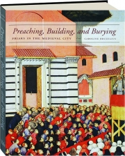 PREACHING, BUILDING, AND BURYING: Friars in the Medieval City
