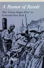 A RUMOR OF REVOLT: The Great Negro Plot in Colonial New York
