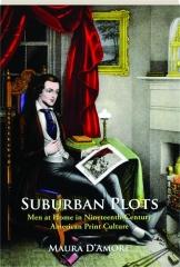 SUBURBAN PLOTS: Men at Home in Nineteenth-Century American Print Culture