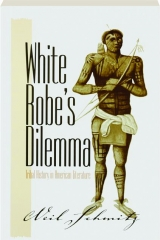 WHITE ROBE'S DILEMMA: Tribal History in American Literature