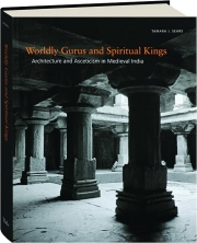 WORLDLY GURUS AND SPIRITUAL KINGS: Architecture and Asceticism in Medieval India