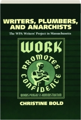 WRITERS, PLUMBERS, AND ANARCHISTS: The WPA Writers' Project in Massachusetts