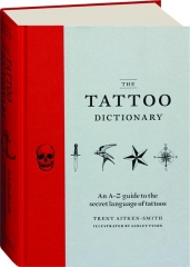 THE TATTOO DICTIONARY: An A-Z Guide to the Secret Language of Tattoos