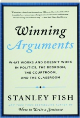 WINNING ARGUMENTS: What Works and Doesn't Work in Politics, the Bedroom, the Courtroom, and the Classroom