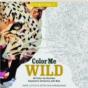 TRIANIMALS COLOR ME WILD: 60 Color-by-Number Geometric Artworks with Bite