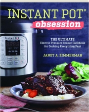 INSTANT POT OBSESSION: The Ultimate Electric Pressure Cooker Cookbook for Cooking Everything Fast