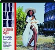 BING! BANG! BONG! The Italian Girls Sing Pop