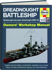 DREADNOUGHT BATTLESHIP--DREADNOUGHT AND SUPER DREADNOUGHT (1906-16): Owners' Workshop Manual