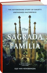 THE SAGRADA FAMILIA: The Astonishing Story of Gaudi's Unfinished Masterpiece