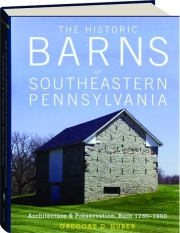 THE HISTORIC BARNS OF SOUTHEASTERN PENNSYLVANIA: Architecture & Preservation, Built 1750-1900
