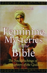 FEMININE MYSTERIES IN THE BIBLE: The Soul Teachings of the Daughters of the Goddess