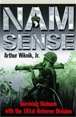 NAM-SENSE: Surviving Vietnam with the 101st Airborne Division