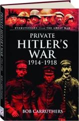 PRIVATE HITLER'S WAR 1914-1918