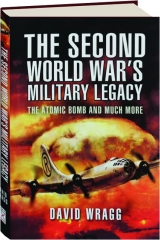 THE SECOND WORLD WAR'S MILITARY LEGACY: The Atomic Bomb and Much More