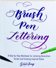 BRUSH PEN LETTERING: A Step-by-Step Workbook for Lettering Decorative Scripts and Creating Inspired Styles