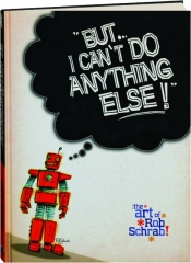 BUT...I CAN'T DO ANYTHING ELSE: The Art of Rob Schrab