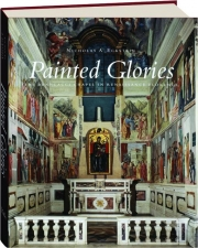 PAINTED GLORIES: The Brancacci Chapel in Renaissance Florence
