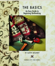 THE BASICS: An Easy Guide to Beginning Quiltmaking