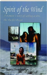 SPIRIT OF THE WIND: A Woman's Story of Sailing Across the Pacific Ocean