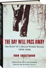 THE DAY WILL PASS AWAY: The Diary of a Gulag Prison Guard 1935-1936