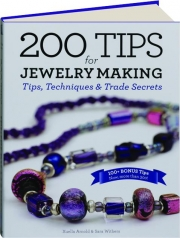 200 TIPS FOR JEWELRY MAKING: Tips, Techniques & Trade Secrets