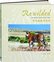 REWILDED: Saving the South China Tiger
