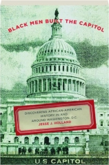 BLACK MEN BUILT THE CAPITOL: Discovering African-American History in and Around Washington, D.C