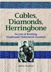 CABLES, DIAMONDS, HERRINGBONE: Secrets of Knitting Traditional Fishermen's Sweaters