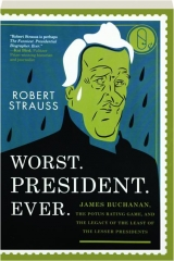 WORST. PRESIDENT. EVER.: James Buchanan, the POTUS Rating Game, and the Legacy of the Least of the Lesser Presidents