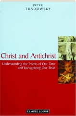 CHRIST AND ANTICHRIST: Understanding the Events of Our Time and Recognizing Our Tasks