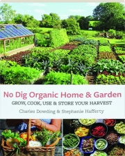 NO DIG ORGANIC HOME & GARDEN: Grow, Cook, Use & Store Your Harvest