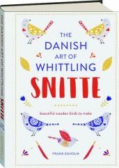THE DANISH ART OF WHITTLING--SNITTE: Make Beautiful Wooden Birds