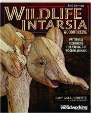 WILDLIFE INTARSIA WOODWORKING, 2ND EDITION: Patterns & Techniques for Making 3-D Wooden Animals