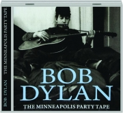 BOB DYLAN: The Minneapolis Party Tape
