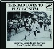 TRINIDAD LOVES TO PLAY CARNIVAL 1914-1939