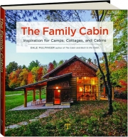 THE FAMILY CABIN: Inspirations for Camps, Cottages, and Cabins
