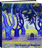 NEO-IMPRESSIONISM AND THE DREAM OF REALITIES: Painting, Poetry, Music