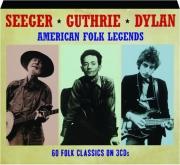 SEEGER / GUTHRIE / DYLAN: American Folk Legends