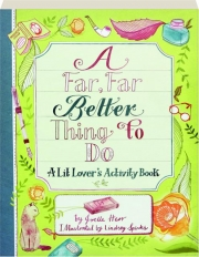 A FAR, FAR BETTER THING TO DO: A Lit Lover's Activity Book