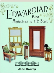 EDWARDIAN ERA MINIATURES IN 1:12 SCALE