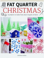 FAT QUARTER--CHRISTMAS: 25 Projects to Make from Short Lengths of Fabric