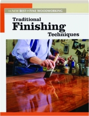 TRADITIONAL FINISHING TECHNIQUES: The New Best of <I>Fine Woodworking</I>