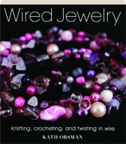 WIRED JEWELRY: Knitting, Crocheting, and Twisting in Wire
