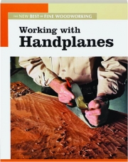 WORKING WITH HANDPLANES: The New Best of <I>Fine Woodworking</I>