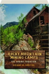 ROCKY MOUNTAIN MINING CAMPS: The Urban Frontier
