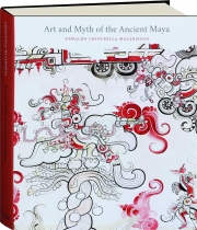 ART AND MYTH OF THE ANCIENT MAYA