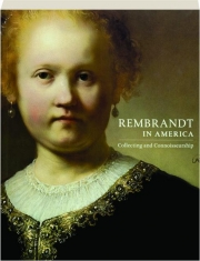 REMBRANDT IN AMERICA: Collecting and Connoisseurship