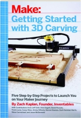 MAKE GETTING STARTED WITH 3D CARVING