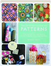 THE CRAFTER'S GUIDE TO PATTERNS: Create and Use Your Own Patterns for Gift Wrap, Stationery, Tiles, and More