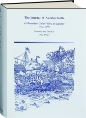 THE JOURNAL OF AURELIO SCETTI: A Florentine Galley Slave at Lepanto (1565-1577)